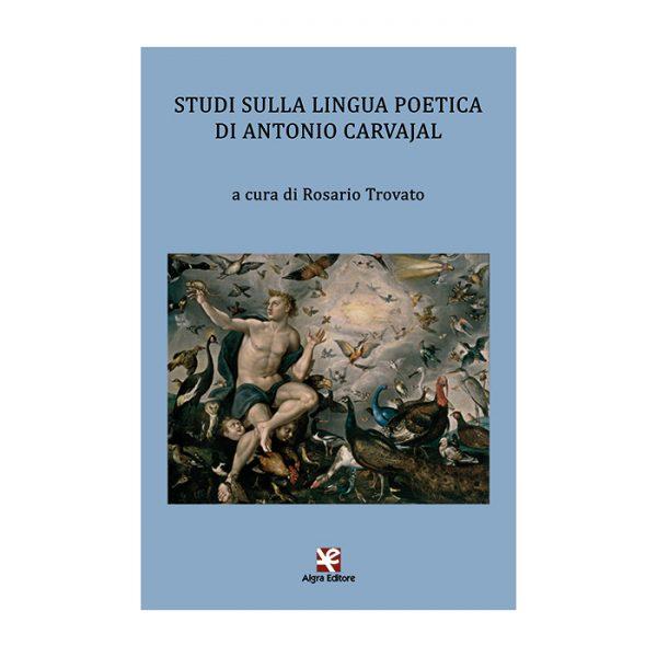 studi-sulla-lingua-poetica-di-antonio-carvajal-rosario-trovato